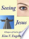 Seeing Jesus — Glimpses of God in My Life - Kim V. Engelmann