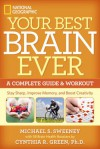 Your Best Brain Ever: A Complete Guide and Workout - Michael S. Sweeney, Cynthia R. Green