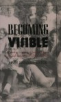 Becoming Visible: A Reader in Gay and Lesbian History for High School and College Students - Kevin Jennings