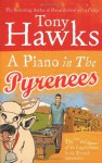 A Piano in the Pyrenees: The Ups and Downs of an Englishman in the French Mountains - Tony Hawks