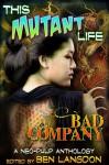 This Mutant Life: Bad Company - Frank Byrns, Adam Ford, Folly Blaine, Kathryn Hall, Susan Jane Bigelow, Spencer Koelle, Erik Scott de Bie, Ben Langdon