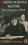 Making Schools Matter: Good Teachers at Work - Satu Repo