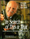 In Search of This & That: Tales from an Archaeologist's Quest: Selected Essays from the Colonial Williamsburg Journal - Ivor Noël Hume