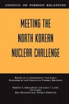 Meeting the North Korean Nuclear Challenge: Report of an Independent Task Force Sponsored by the Council on Foreign Relations - Morton I. Abramowitz, James T. Laney