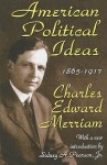 American Political Ideas, 1865-1917 - Charles Merriam, Sidney A. Pearson Jr.