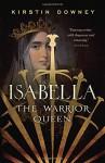 Isabella: The Warrior Queen - Kirstin Downey