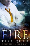 Flirting With Fire: A Witch's Night Out #1 (A Witch's Night Out series) - Tara Quan