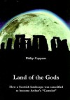 Land of the Gods: How a Scottish Landscape was Sanctified to Become Arthur's Camelot - Philip Coppens