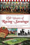 150 Years of Racing in Saratoga: Little-Known Stories and Facts from America's Most Historic Racing City (NY) (Sports History) - Allan Carter, Mike Kane