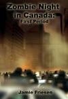 Zombie Night in Canada: First Period - Jamie Friesen