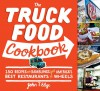 The Truck Food Cookbook: 150 Recipes and Ramblings from America's Best Restaurants on Wheels - John T. Edge