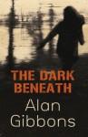 The Dark Beneath - Alan Gibbons