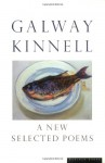 A New Selected Poems - Galway Kinnell