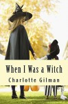 When I Was a Witch - Charlotte Perkins Gilman