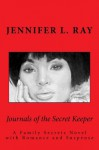 Journals Of The Secret Keeper: A Family Secrets Novel with Romance and Suspense - Jennifer Ray