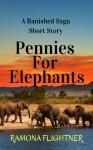 Pennies for Elephants (A Banished Saga Short Story) - Ramona Flightner