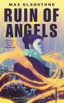 Ruin of Angels - Max Gladstone