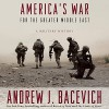 America's War for the Greater Middle East: A Military History - Andrew J. Bacevich, Andrew J. Bacevich, Rob Shapiro, Random House Audio