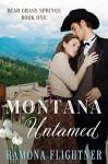 Montana Untamed (Bear Grass Springs, Book One): Bear Grass Springs, Book One - Ramona Flightner
