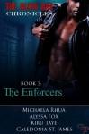 The Enforcers: The Blood Bar Chronicles, BOOK 3 - Alyssa Fox, Kiru Taye, Michaela Rhua, Caledonia St. James