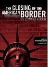 The Closing of the American Border: Terrorism, Immigration and Security Since 9/11 - Edward Alden, Robertson Dean