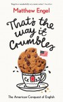 That's The Way It Crumbles: The American Conquest of the English Language - Matthew Engel