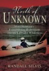 North of Unknown: Mina Hubbard's Extraordinary Expedition into the Labrador Wilderness - Randall Silvis