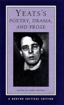 Poetry, Drama and Prose (Critical Edition) - W.B. Yeats, James Pethica