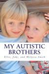 My Autistic Brothers - Ellie Smith, Melyssa Smith, Jake Smith