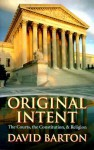 Original Intent: The Courts, the Constitution and Religion - David Barton