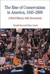 The Rise of Conservatism in America 1945-2000: A Brief History with Documents - Ronald Story, Bruce Laurie