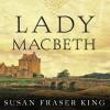 Lady Macbeth: A Novel - Susan Fraser King, Wanda McCaddon