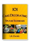 101 Cake Decorating Tips And Techniques - L.K. Davies