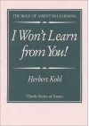 I Won't Learn from You!: The Role of Assent in Learning - Herbert R. Kohl