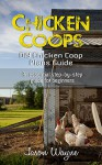 Chicken Coops: DIY Chicken Coop Plans Guide: An Essential Step-By-Step Guide for Beginners (DIY, beginners, gardening, woodwork, backyard, projects) - Jason Wayne