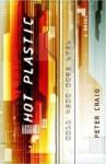 Hot Plastic: A Novel - Peter Craig