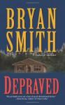 Depraved - Bryan Smith
