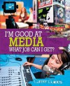 I'm Good at Media - What Job Can I Get? - Richard Spilsbury