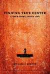 Finding True Center: A Golf Story about Life - Michael Gordon
