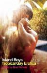 Island Boys: Tropical Gay Erotica - Brad Nichols