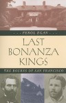 Last Bonanza Kings: The Bourns of San Francisco - Ferol Egan