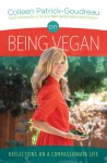 On Being Vegan: Reflections on a Compassionate Life - Colleen Patrick-Goudreau