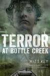 Terror at Bottle Creek - Watt Key