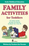 Family Activities for Toddlers. 101 Creative Activities and Games that Entertain and Educate Your 3-Year-Old. (Early Childhood Education) - Dena Angevin, Anne Jackle, Mariola Langowski, Betty Lucky, Ben Torrent, Tom Emusic, Jack Beetle