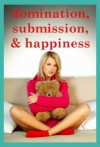 Domination, Submission, and Happiness: Five Stories of Submission - Constance Slight, Sonata Sorento, Felica Gray, Samantha Sampson, Tracy Bond