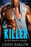 Call Me Killer: A Bad Boy Romance - Linda Barlow