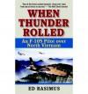 [(When Thunder Rolled: An F-105 Pilot Over North Vietnam )] [Author: Ed Rasimus] [Sep-2004] - Ed Rasimus