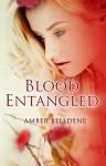 Blood Entangled - Amber Belldene