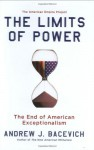 The Limits of Power: The End of American Exceptionalism (American Empire Project) - Andrew J. Bacevich