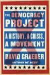 The Democracy Project: A History, a Crisis, a Movement - David Graeber